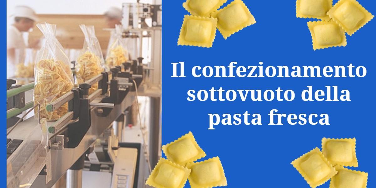 Il confezionamento sottovuoto della pasta fresca